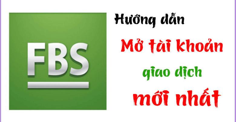 Hướng dẫn chi tiết các bước mở tài khoản trên Forex FBS